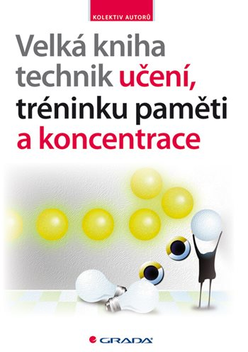 Velká kniha technik učení, tréninku paměti a koncentrace