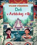Viliam Všadebol - Deň v Aztéckej Ríši