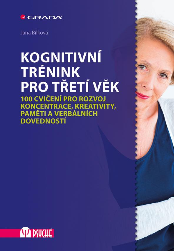 Kognitivní trénink pro třetí věk, 100 cvičení pro rozvoj koncentrace, kreativity, paměti a verbálních dovedností