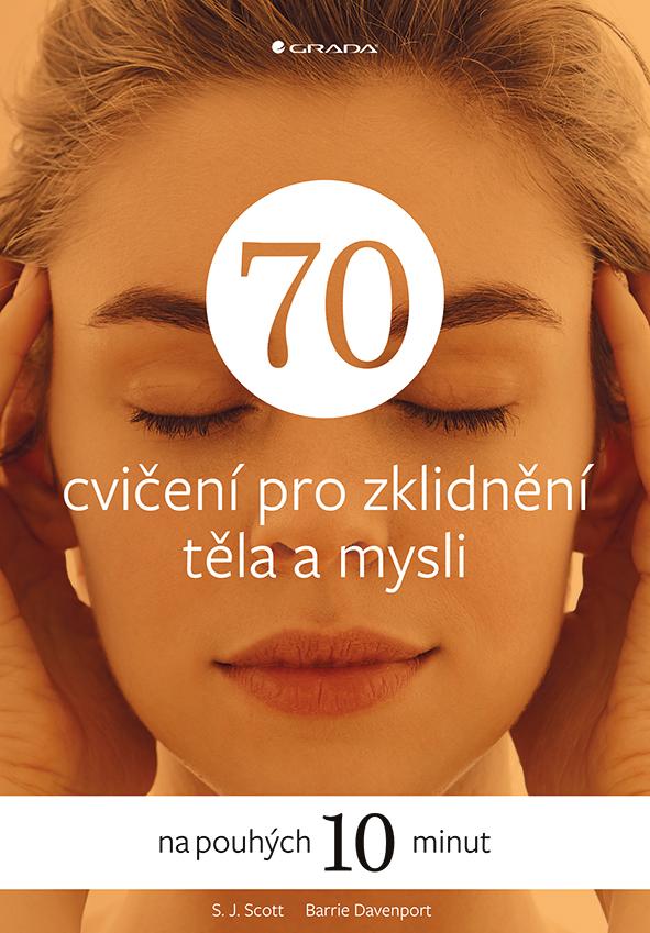 70 cvičení pro zklidnění těla a mysli, na pouhých 10 minut