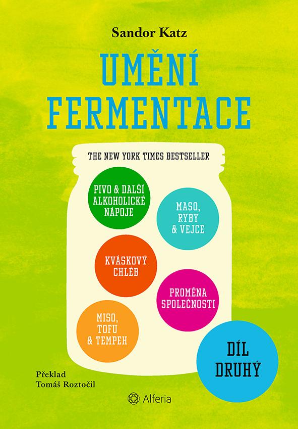 Umění fermentace II., Pivo a další alkoholické nápoje, kváskový chléb, miso, tofu a tempeh, maso, ryby a vejce, proměna společnosti