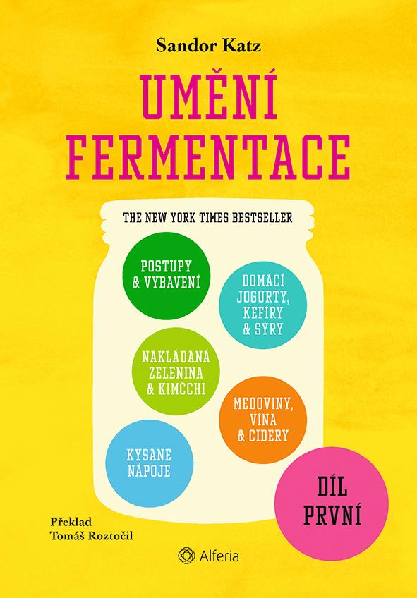 Umění fermentace I., Postupy a vybavení, nakládaná zelenina a kimčchi, kysané nápoje, domácí jogurty, kefíry a sýry, medoviny, vína a cidery