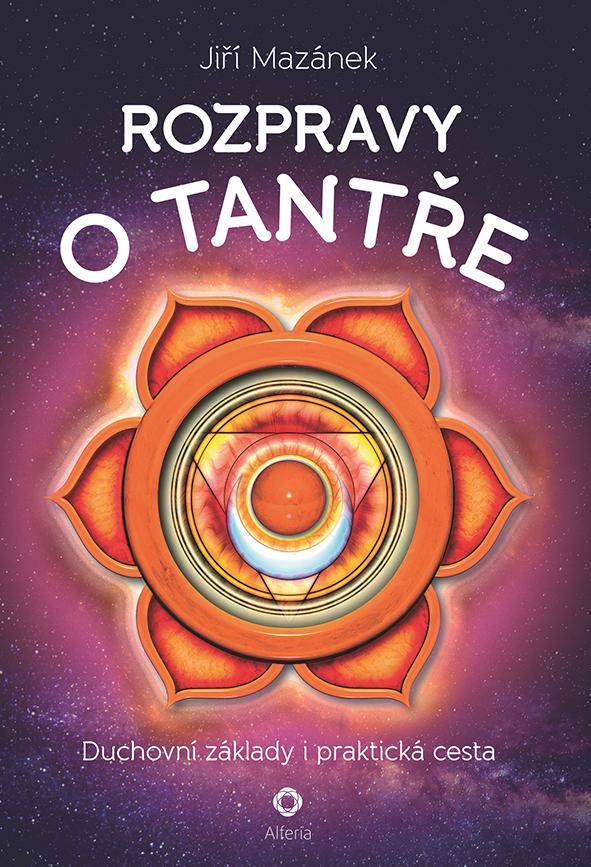 Rozpravy o tantře, Duchovní základy i praktická cesta