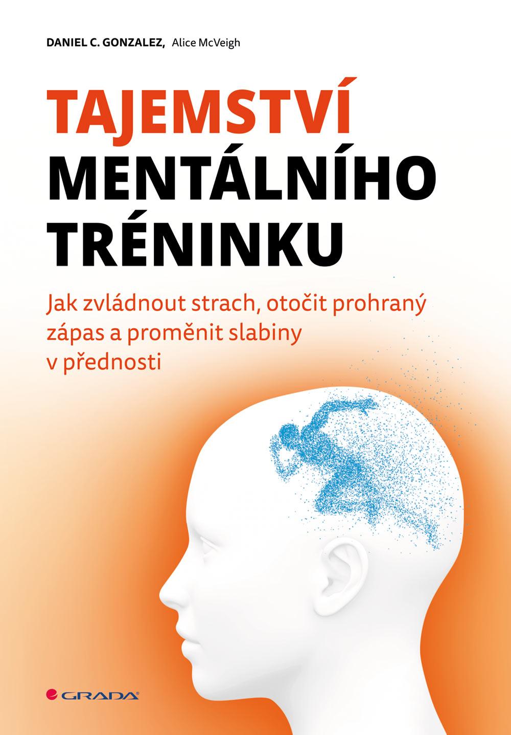 Tajemství mentálního tréninku, Jak zvládnout strach, otočit prohraný zápas a proměnit slabiny v přednosti