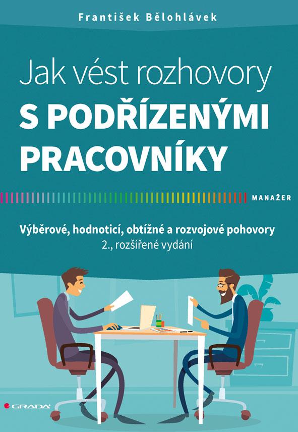 Jak vést rozhovory s podřízenými pracovníky, Výběrové, hodnoticí, obtížné a rozvojové pohovory - 2., rozšířené vydání