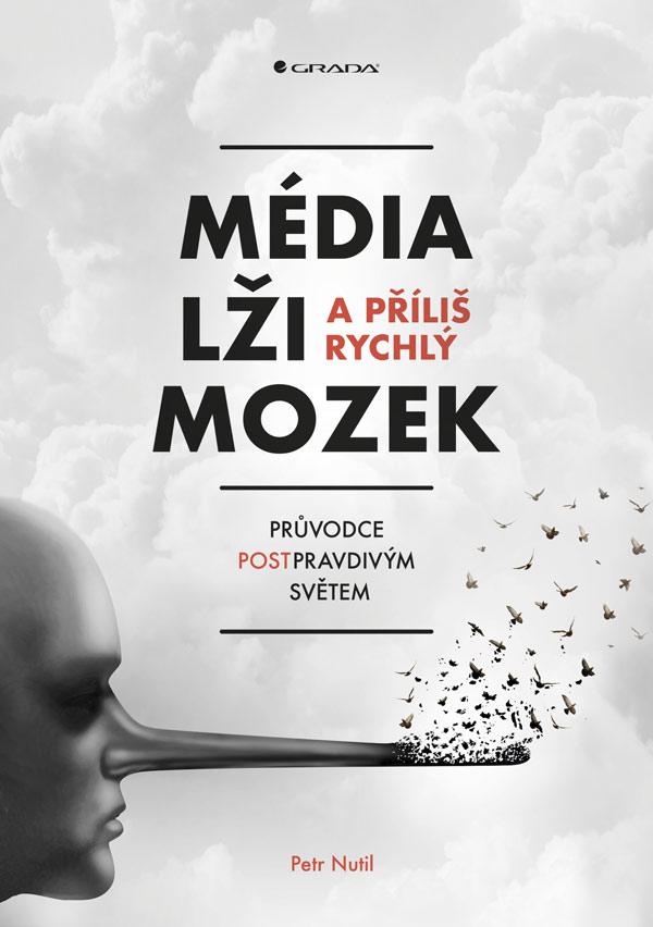 Média, lži a příliš rychlý mozek, Průvodce postpravdivým světem