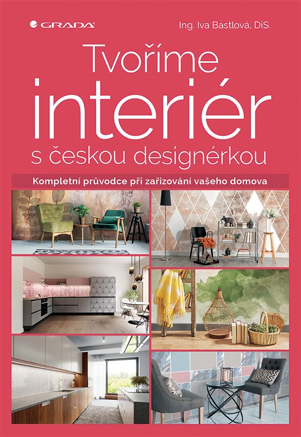 Tvoříme interiér s českou designérkou, Kompletní průvodce při zařizování vašeho domova