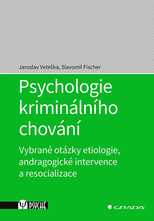 Psychologie kriminálního chování, Vybrané otázky etiologie, andragogické intervence a resocializace