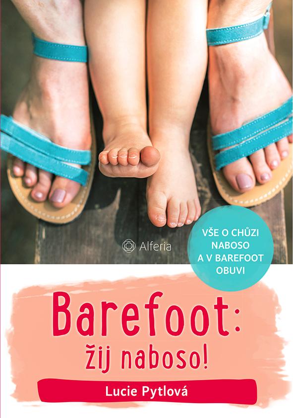 Barefoot: žij naboso!, Vše o chůzi naboso a v barefoot obuvi