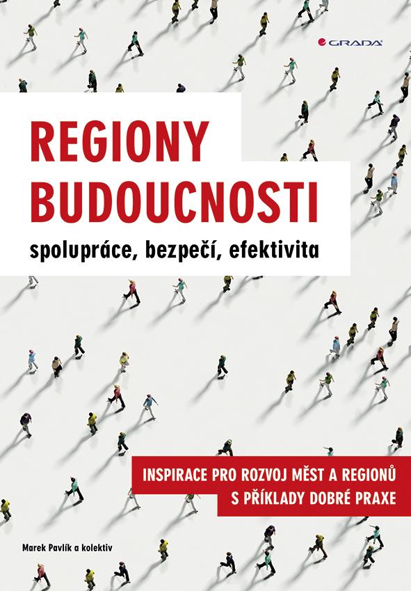 Regiony budoucnosti - spolupráce, bezpečí, efektivita, Inspirace pro rozvoj měst a regionů s příklady dobré praxe