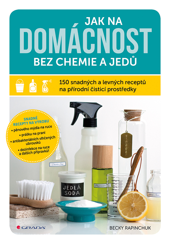 Jak na domácnost bez chemie a jedů, 150 snadných a levných receptů na přírodní čisticí prostředky