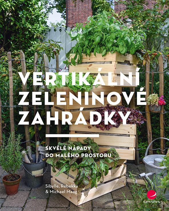 Vertikální zeleninové zahrádky, Skvělé nápady do malého prostoru