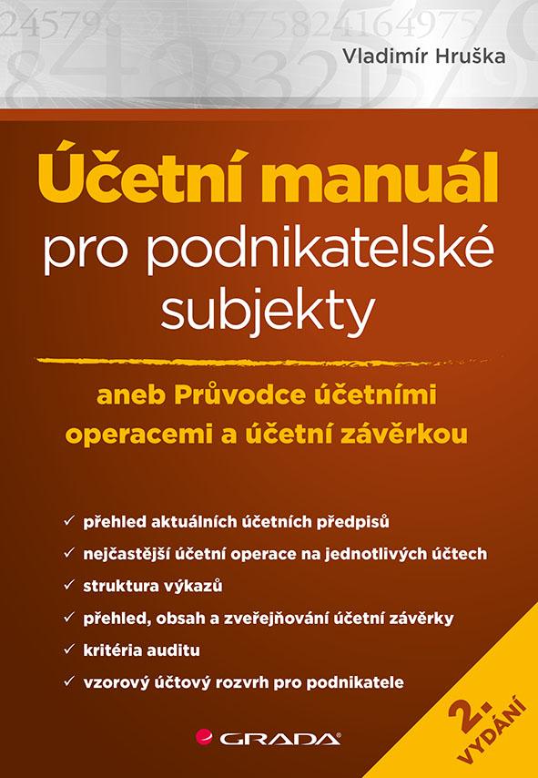 Účetní manuál pro podnikatelské subjekty - 2. vydání, aneb Průvodce účetními operacemi a účetní závěrkou