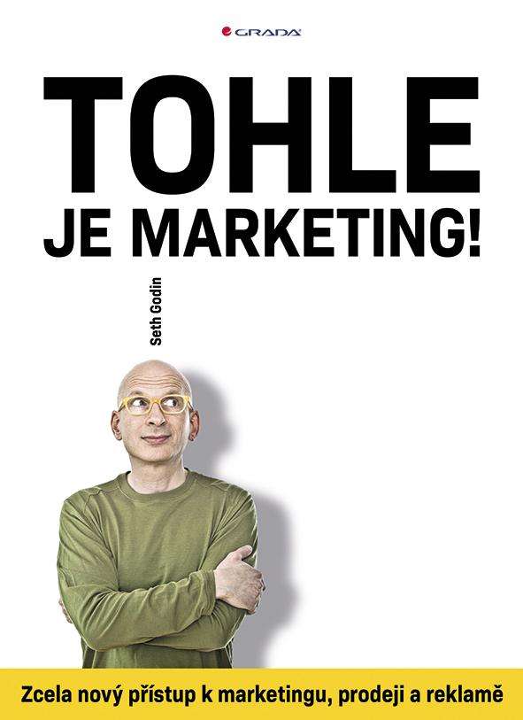 Tohle je marketing!, Zcela nový přístup k marketingu, prodeji a reklamě