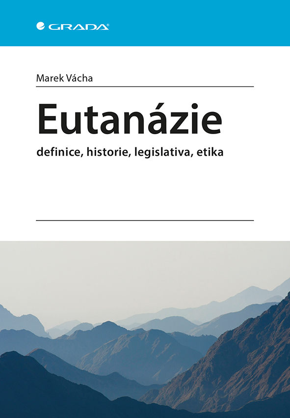 Eutanázie, definice, historie, legislativa, etika