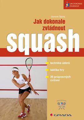 Jak dokonale zvládnout squash