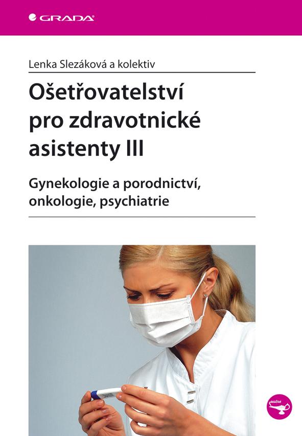 Ošetřovatelství pro zdravotnické asistenty III, Gynekologie a porodnictví, onkologie, psychiatrie