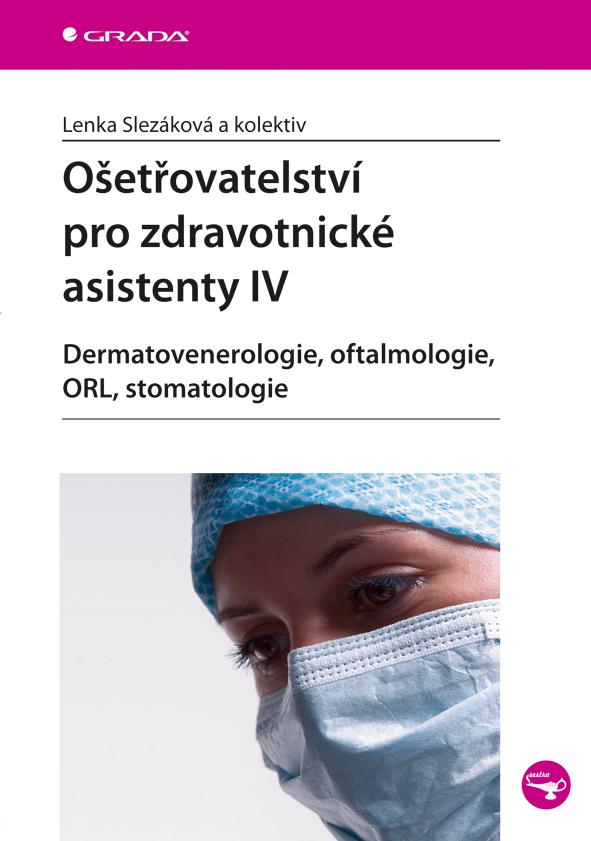 Ošetřovatelství pro zdravotnické asistenty IV, Dermatovenerologie, oftalmologie, ORL, stomatologie