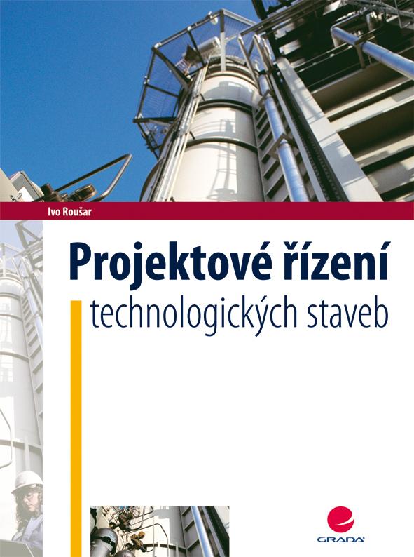 Projektové řízení technologických staveb, Roušar Ivo
