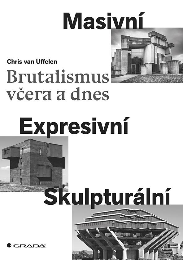 Brutalismus včera a dnes, Masivní, expresivní, skulpturální