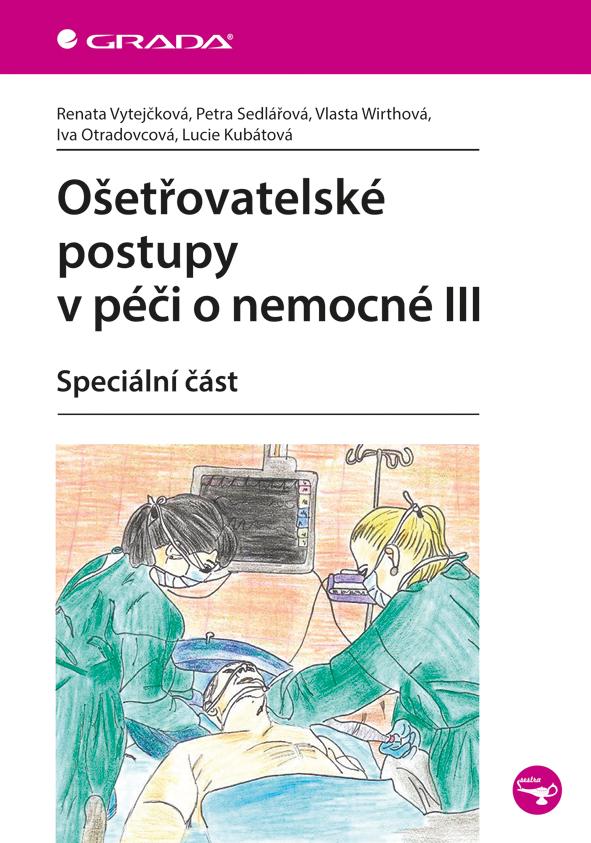 Ošetřovatelské postupy v péči o nemocné III, Speciální část
