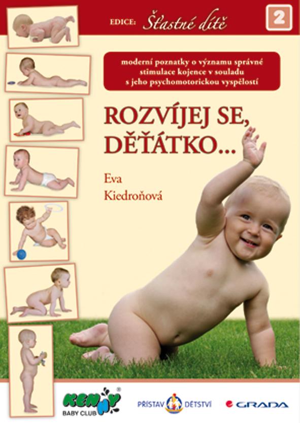 Rozvíjej se, děťátko…, Moderní poznatky o významu správné stimulace kojence v souladu s jeho psychomotorickou vyspělostí