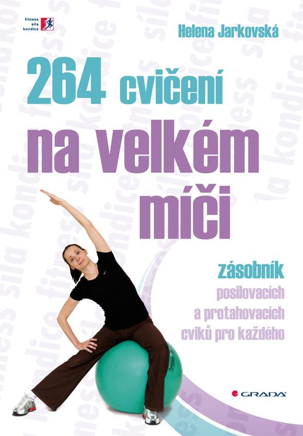 264 cvičení na velkém míči, Zásobník posilovacích a protahovacích cviků pro každého