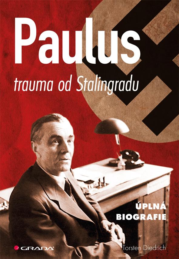 Paulus - trauma od Stalingradu, úplná biografie