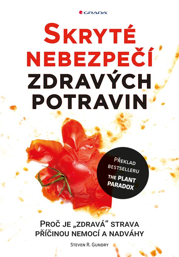 """Skryté nebezpečí zdravých potravin, Proč je """"zdravá"""" strava příčinou nemocí a nadváhy – překlad bestselleru The Plant Paradox"""