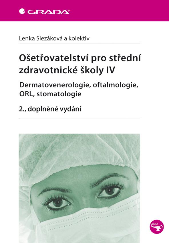 Ošetřovatelství pro střední zdravotnické školy IV - Dermatovenerologie, oftalmologie, ORL, stomatolo, 2., doplněné vydání