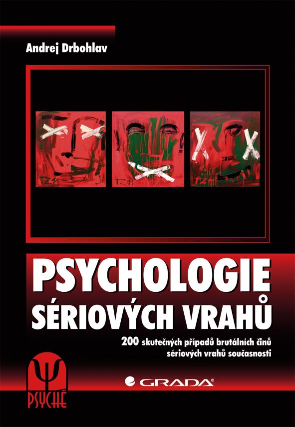 Psychologie sériových vrahů, 200 skutečných případů brutálních činů sériových vrahů současnosti