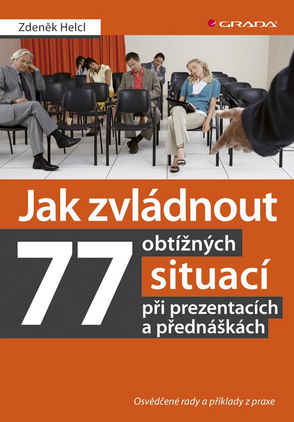 Jak zvládnout 77 obtížných situací při prezentacích a přednáškách, Osvědčené rady a příklady z praxe