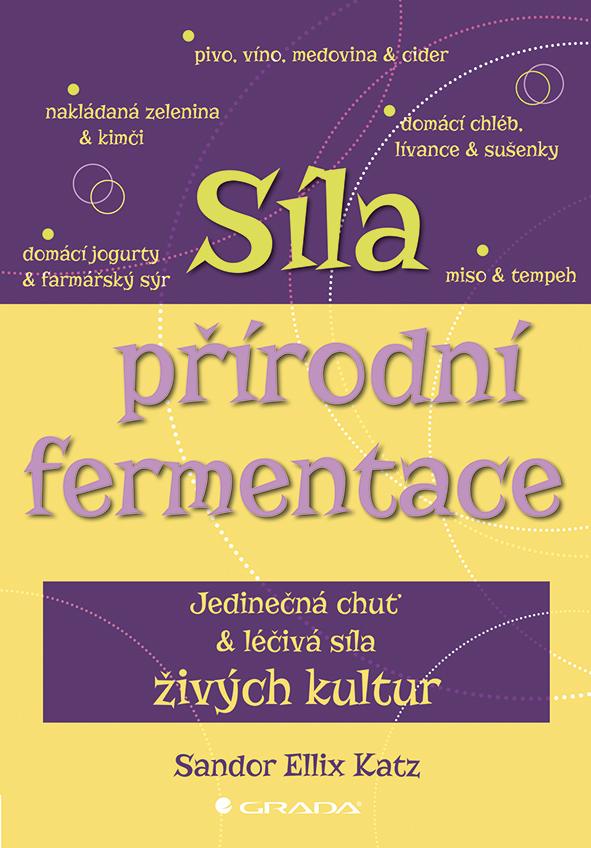 Síla přírodní fermentace, Jedinečná chuť a léčivá síla živých kultur