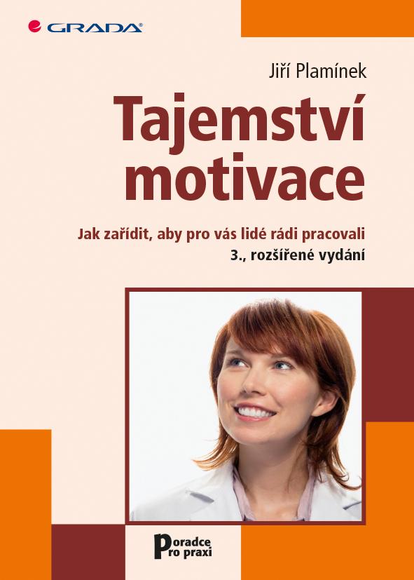 Tajemství motivace, Jak zařídit, aby pro vás lidé rádi pracovali - 3., rozšířené vydání