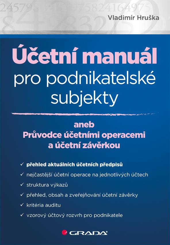 Účetní manuál pro podnikatelské subjekty, aneb Průvodce účetními operacemi a účetní závěrkou