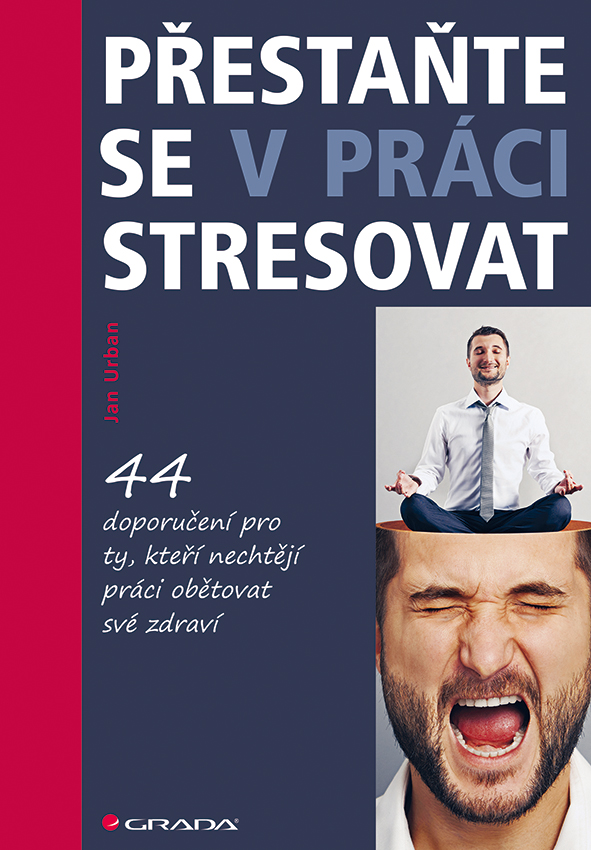 Přestaňte se v práci stresovat, 44 doporučení pro ty, kteří nechtějí práci obětovat své zdraví