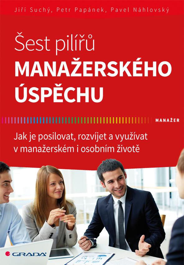 Šest pilířů manažerského úspěchu, Jak je posilovat, rozvíjet a využívat v manažerském i osobním životě
