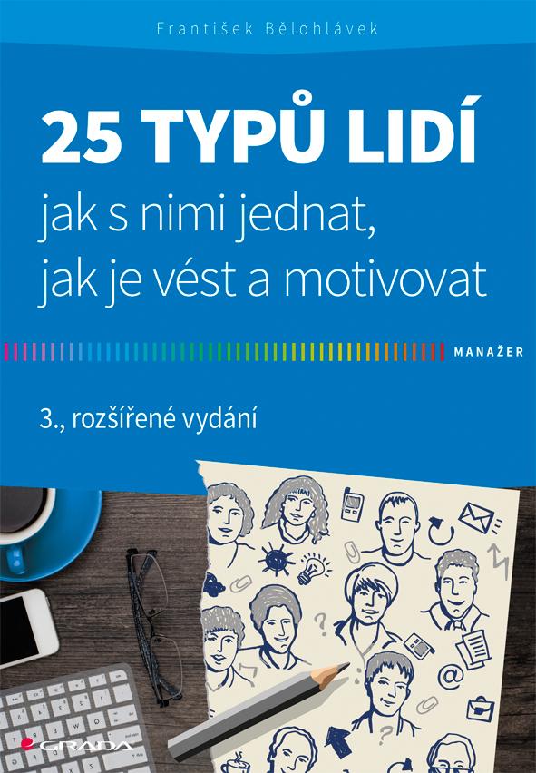 25 typů lidí - jak s nimi jednat, jak je vést a motivovat, 3., rozšířené vydání