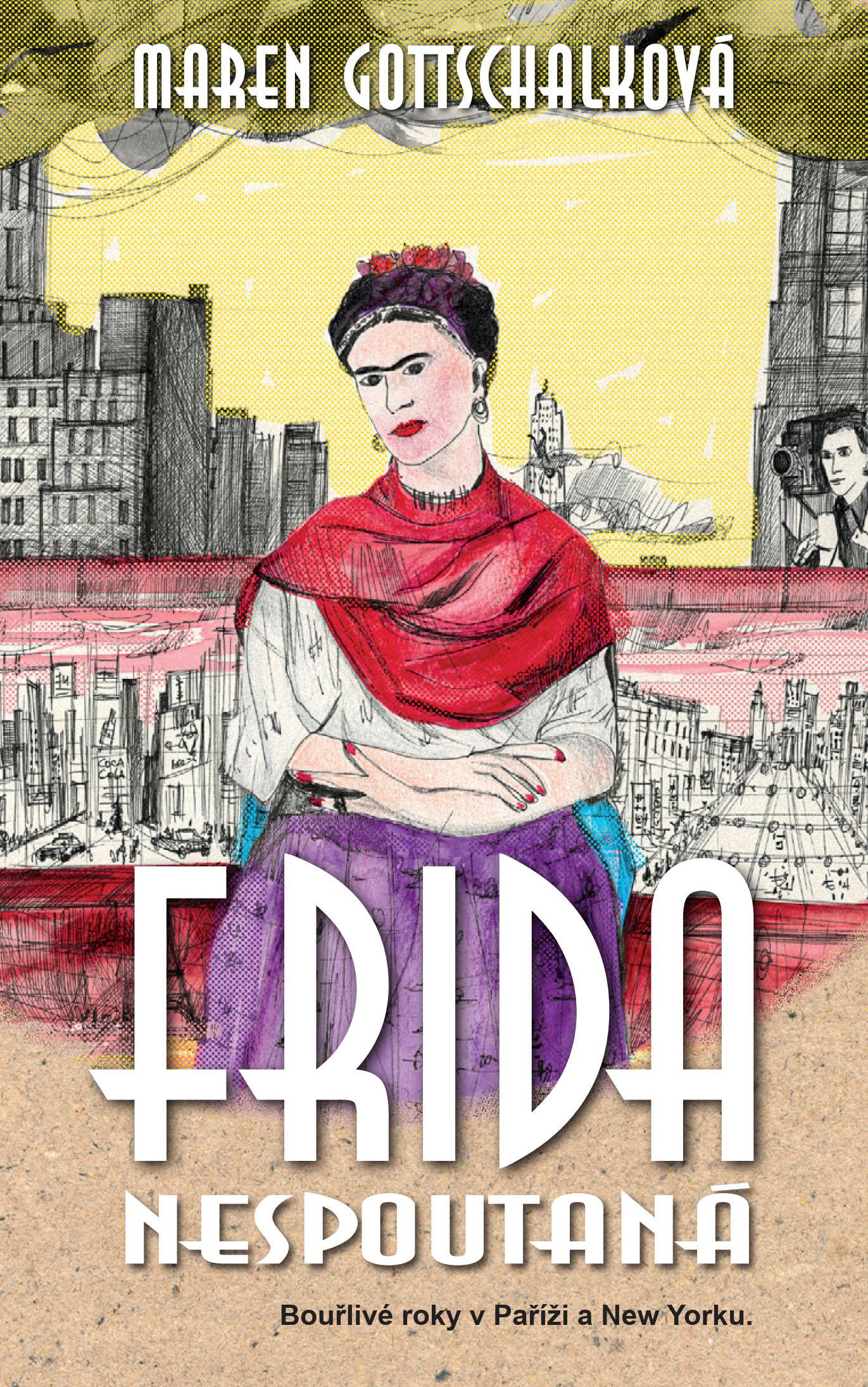 Frida nespoutaná, Bouřlivé roky v Paříži a New Yorku.